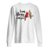 Bird I Am Always With You Unisex Sweatshirt