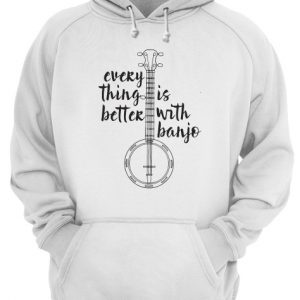 Everything Better Is With Banjo Unisex Hoodie