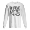 THAT'S WHAT I DO I DRINK COFFEE AND I KNOW THINGS Men's Long Sleeved
