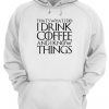 THAT'S WHAT I DO I DRINK COFFEE AND I KNOW THINGS Unisex Hoodie