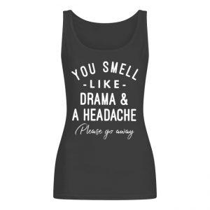You Smell Like Drama And A Headache Please Go Away Women's Tank Top