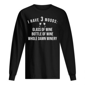 I Have 3 Moods Glass Of Wine Bottle Of Wine Whole Damn Winery Men's Long Sleeved