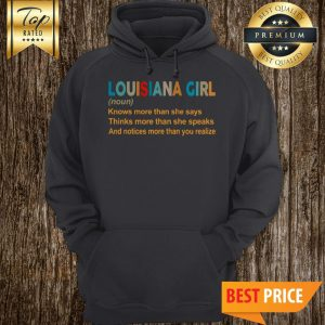 Louisiana Girl Noun Knows More Than She Says Thinks More Than She Speaks Hoodie