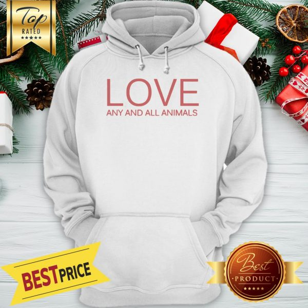 Love Any And All Animals Hoodie