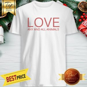 Love Any And All Animals Shirt