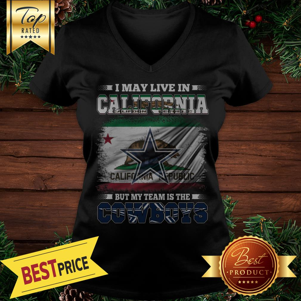 I May Live In California Republic But My Team Is The Cowboys V-neck