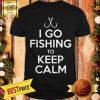 I Go Fishing To Keep Calm Shirt