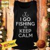I Go Fishing To Keep Calm Tank Top
