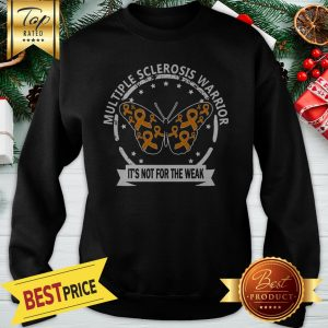 Multiple Sclerosis Warrior Butterfly Its Not For The Weak Sweatshirt