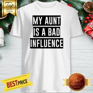 Official My Aunt Is A Bad Influence Shirt