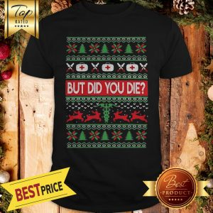 Hot Nurse But Did You Die Ugly Christmas Shirt