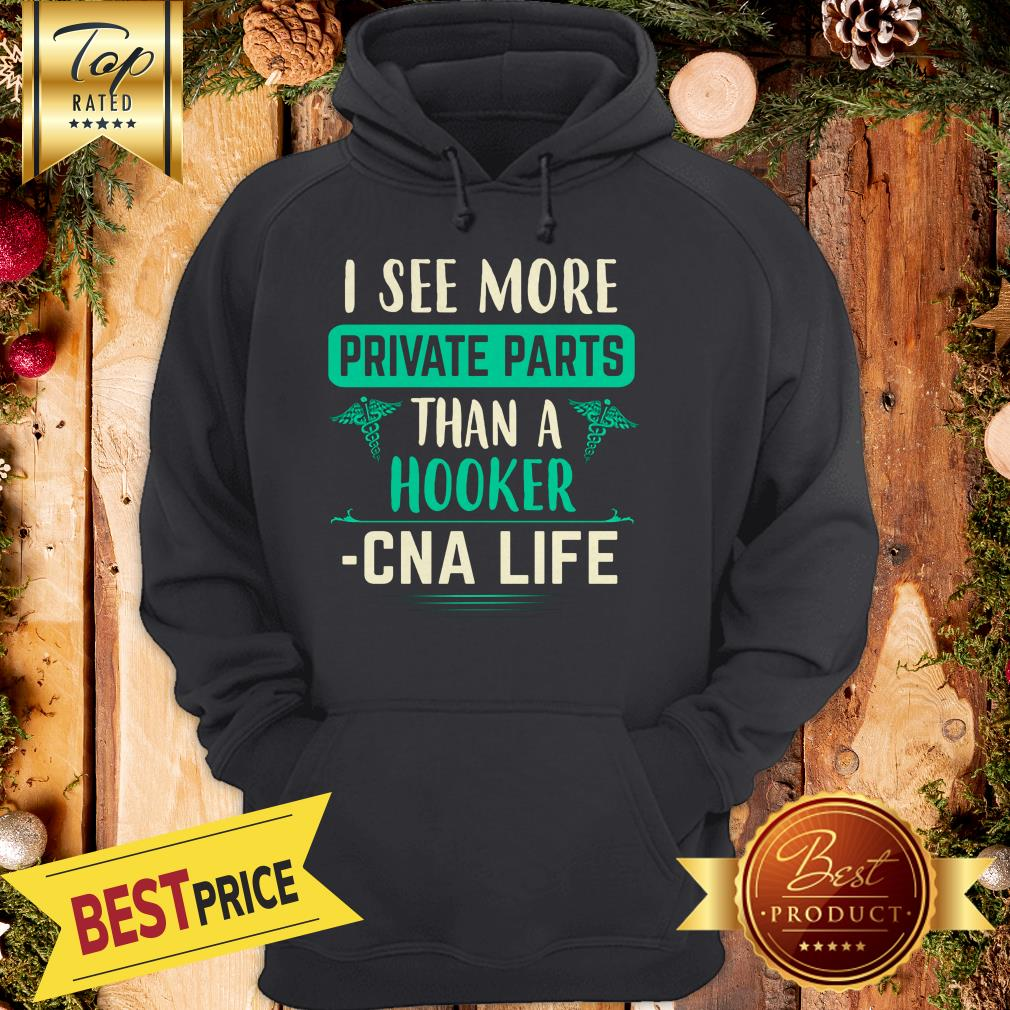 Official I See More Private Parts Than A Hooker Cna Life Hoodie
