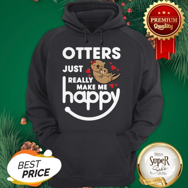 Otters Just Really Make Me Happy Hoodie