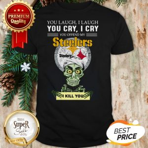 Pretty Jeff Dunham You Cry I Cry You Offend My Steelers I Kill You Shirt