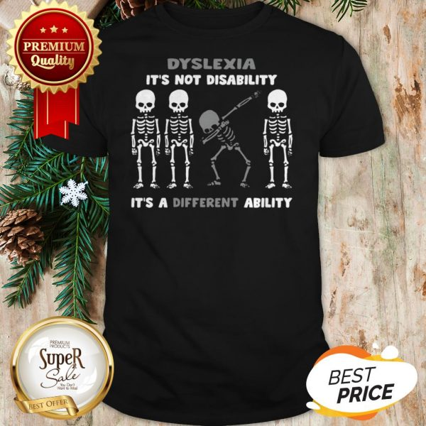 Pretty Skeleton Dyslexia It's Not Disability It's A Different Ability Shirt