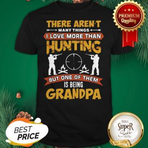 There Aren't Many Things I Love More Than Deer Hunting Grandpa Shirt