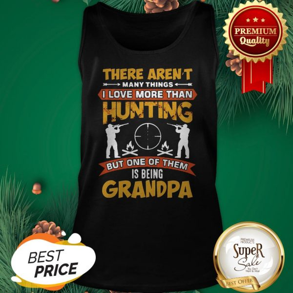 There Aren't Many Things I Love More Than Deer Hunting Grandpa Tank Top