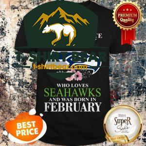 Never Underestimate A Lady Who Loves Seattle Seahawks February Shirt