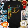 Official Occupational Therapist Loved What You Do Shirt