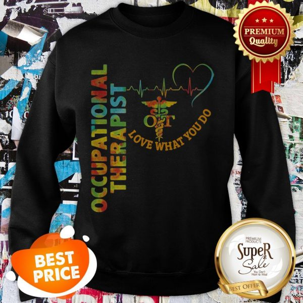 Official Occupational Therapist Loved What You Do Sweatshirt