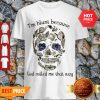 Nice Sugar Skull I'm Blunt Because God Rolled Me That Way Shirt