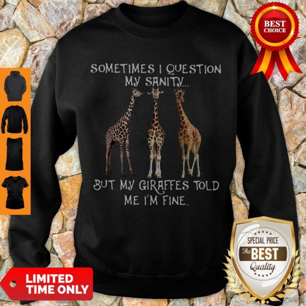 Official Sometimes I Question My Sanity But My Giraffes Told Me I'm Fine Sweatshirt