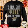 Nice Straight Outta Toilet Paper Sweatshirt
