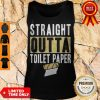 Nice Straight Outta Toilet Paper Tank Top