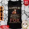 Hot Always Be Yourself Unless You Can Be A Fox Then Always Be A Fox Tank Top