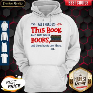 All I Need Is This Book And That Other Books And Those Books Over There Hoodie