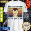 Awesome Pitter Patter Lets Get Ater Vintage Shirt
