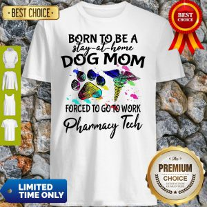 Caduceus Born To Be A Stay At Home Dog Paw Mom Forced To Go To Work Pharmacy Tech Shirt