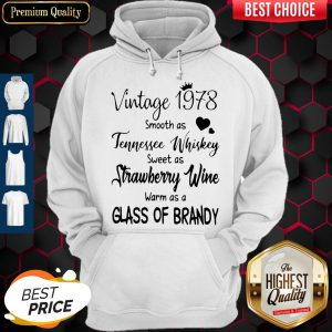 Vintage 1978 Smooth As Tennessee Whiskey Sweet As Strawberry Wine Warm As A Glass Of Brandy Hoodie