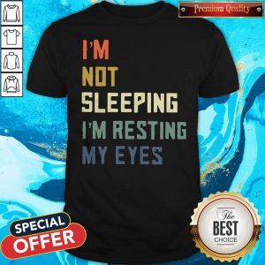 Funny I'm Not Sleeping I'm Resting My Eyes Shirt