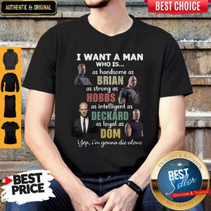 I Want A Man Who Is As Handsome As Brian Yep I'm Gonna die Alone Shirt