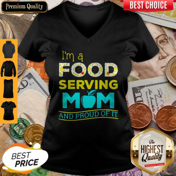 Nice Im A Food Serving Mom And Proud Of It V-neck
