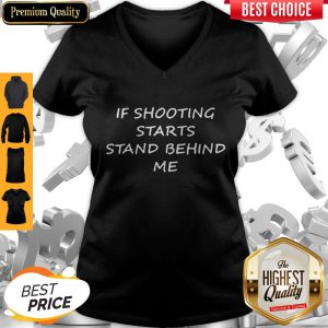 Premium If Shooting Starts Stand Behind Me Tee V-neck