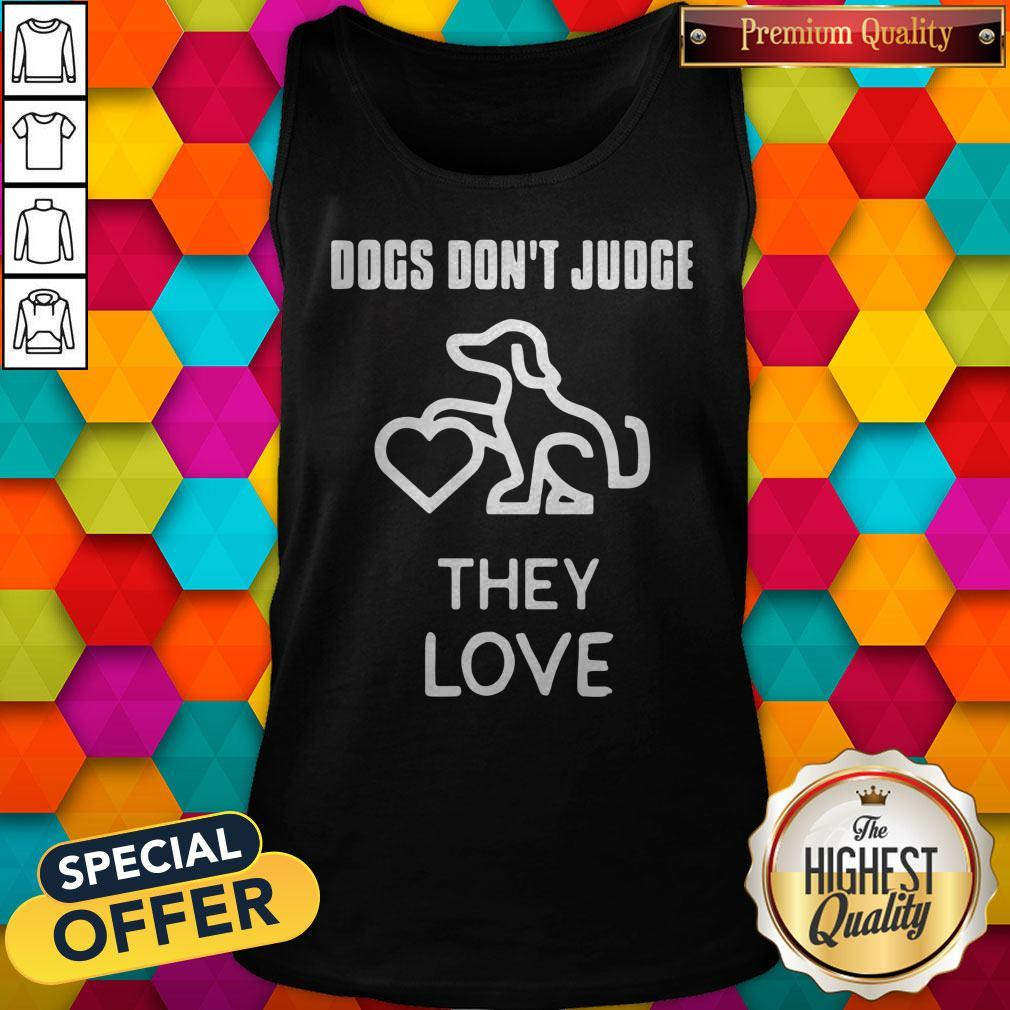 Top Dogs Don't Judge They Love Tank Top