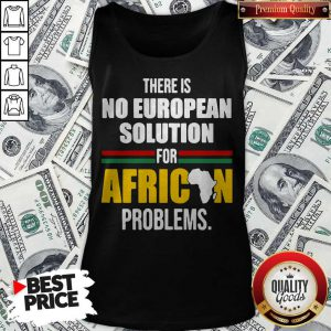 Top There Is No European Solution For African Problems Tank Top