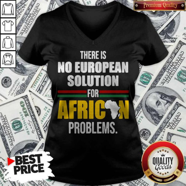 Top There Is No European Solution For African Problems V-neck