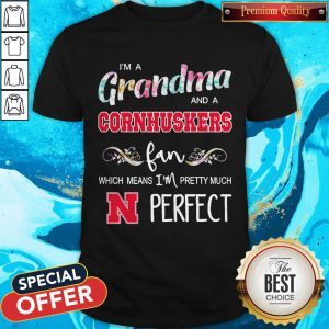 I'm A Grandma And A Cornhuskers Fan Which Means I'm Pretty Much Perfect Shirt
