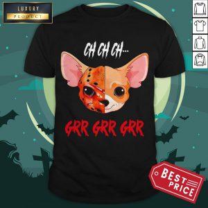 Jason Voorhees Chihuahua Ch Ch Ch Grr Grr Grr Shirt
