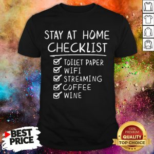 Stay Home Checklist Toilet Paper Wifi Streaming Coffee Wine COVID 19 Shirt