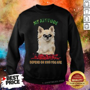 Original My Attitude Depend On Who You Are Shih Tzu Sweatshirt - Design By T-shirtbear.com