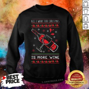 Awesome All I Want For Christmas Is More Wine Sweatshirt - Design By T-shirtbear.com