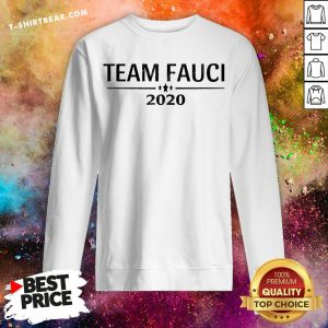 Lovely Team Fauci 2020 Sweatshirt - Design By T-shirtbear.com