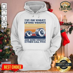 Hot If I Die While Lifting Weights Add More Weight Then Call 911 Vintage Retro Hoodie - Design by T-shirtBear.com