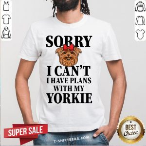 Premium Sorry I Can't I Have Plans With My Yorkie Dog Shirt - Design By T-shirtbear.com