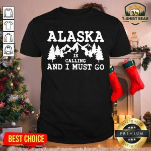 Alaska Is Calling And I Must Go Shirt - Design by T-shirtBear.com
