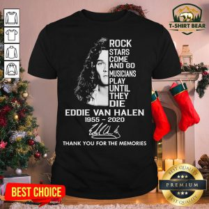 Cool Rock Stars Come And Go Musicians Play Until They Die Eddie Van Halen 1955-2020 Shirt - Design By T-shirtbear.com